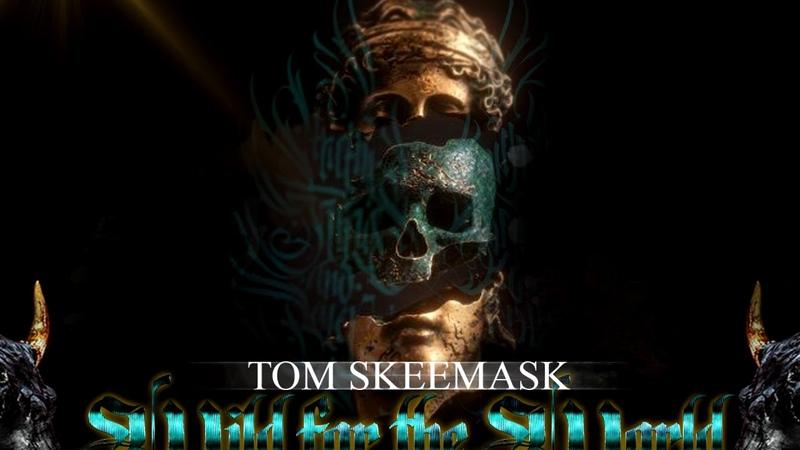 Tom Skeemask 2 Wild for Da World S-Matic rmx