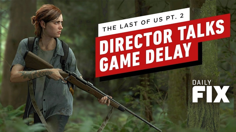 The Last of Us Part 2 Director Discusses Game's Delay IGN Daily Fix