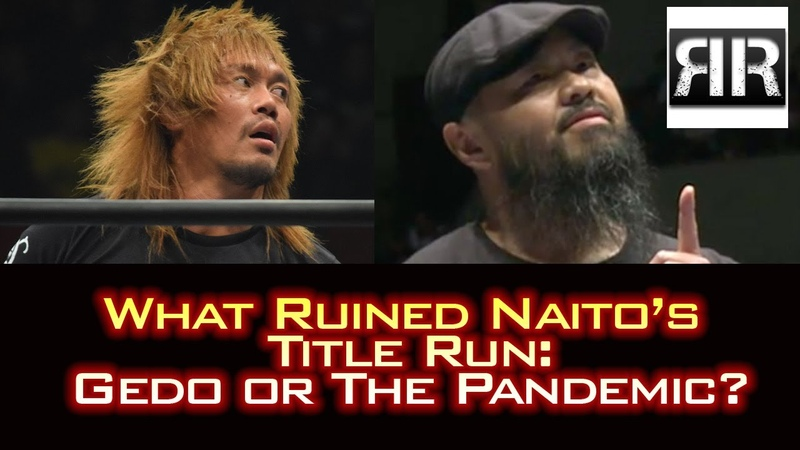 What Ruined Naito's Title Reign Gedo or The Pandemic