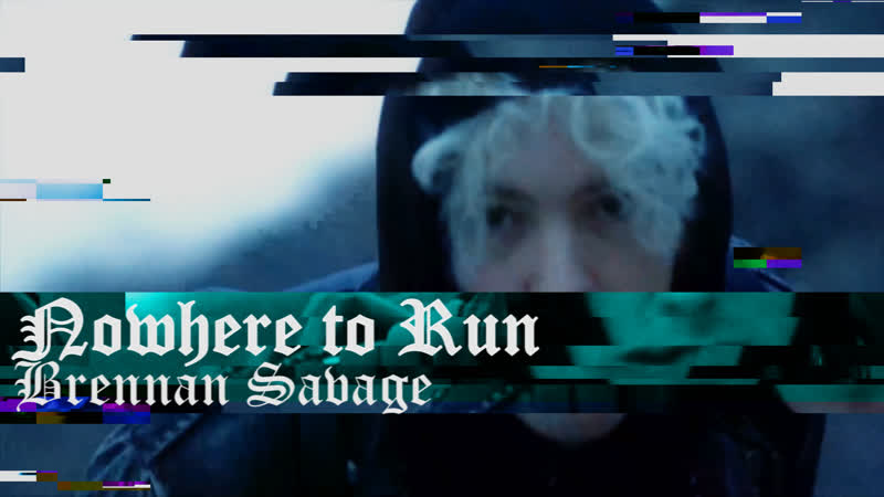 Brennan Savage - Nowhere to Run ПЕРЕВОД