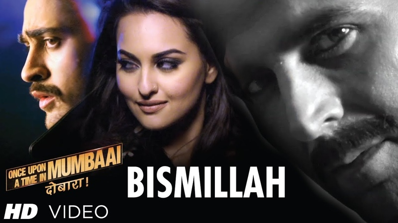 Bismillah Song Video Once Upon A Time In Mumbaai Dobaara   Akshay Kumar, Imran, Sonakshi