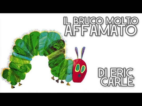 Il bruco molto affamato The Very Hungry Caterpillar Versione italiana di Eric Carle