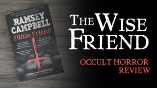 BOOK REVIEW: The Wise Friend by Ramsey Campbell - Creeping Occult Horror