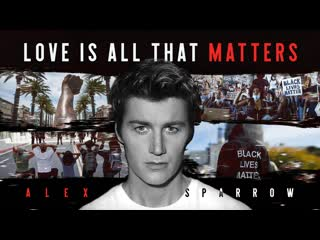 Алексей Воробьёв (Alex Sparrow) - Love Is All That Matters (OFFICIAL VIDEO)