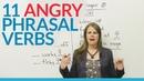 Learn 11 ANGRY Phrasal Verbs in English