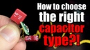 How to choose the right capacitor type for a circuit?! || Film vs. Ceramic vs. Electrolytic