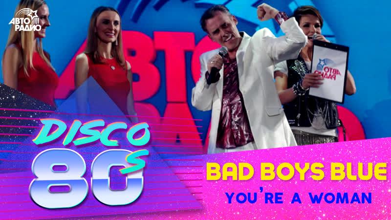 🅰️ Bad Boys Blue - You're A Woman (LIVE @ Дискотека 80-х 2012)