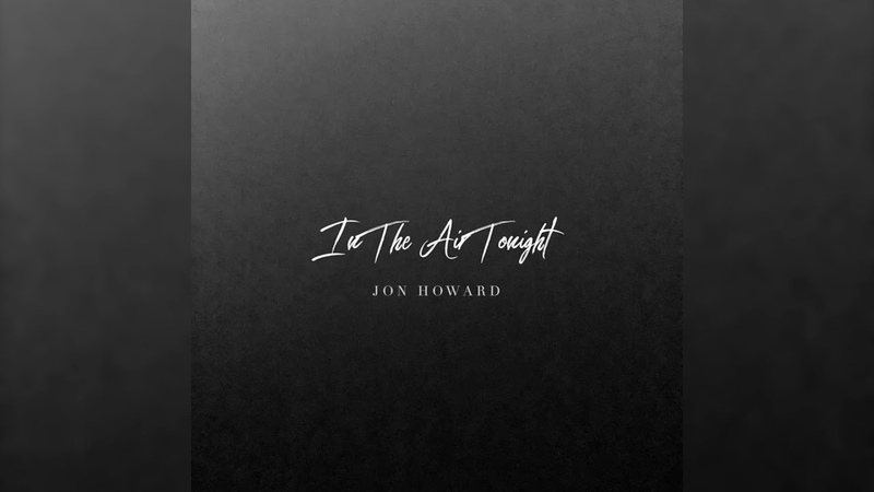 Jon Howard In The Air Tonight
