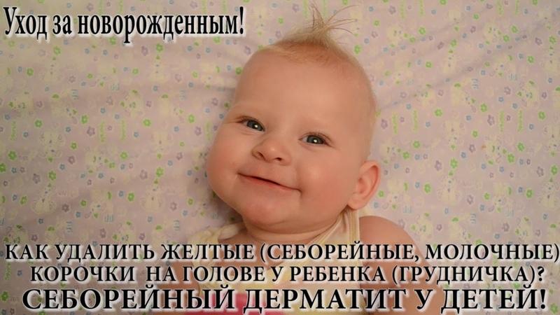 Как удалить желтые молочные себорейные корочки на голове у ребенка Себорейный дерматит у детей