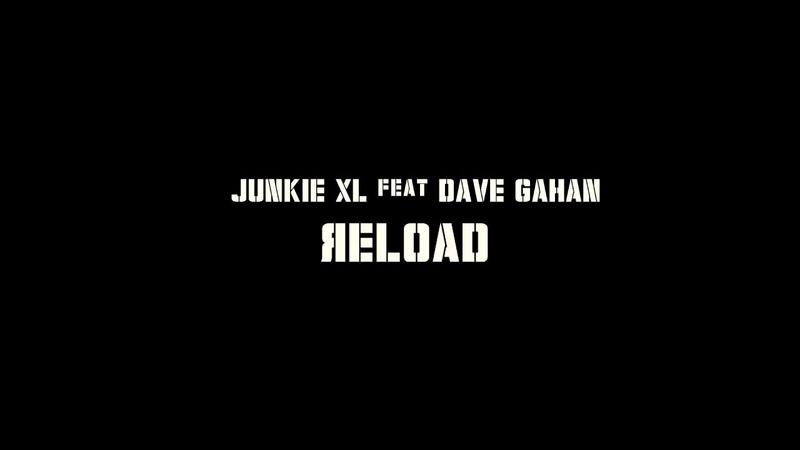 Junkie XL feat Dave Gahan RELOAD XTD Loaded RemiX