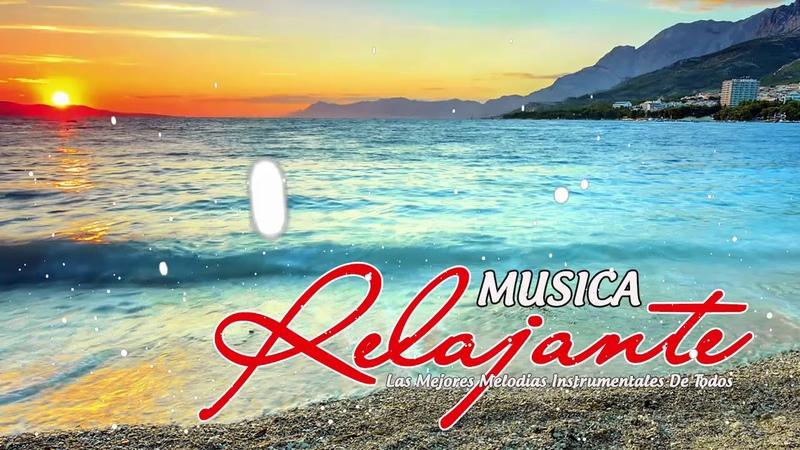 Las Mejores Melodias Instrumentales de Todos Los Tiempos Mejor Musica Relajante